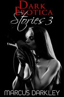 Dark Erotica Stories 3 - Marcus Darkley