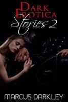 Dark Erotica Stories 2 - Marcus Darkley