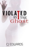 Violated by the Ghost - C.J. Edwards