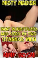 Brat blindfolded and used by two strange men - Misty Maiden