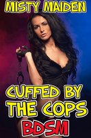 Cuffed by the cops: BDSM - Misty Maiden