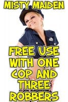 Free Use with One Cop and Three Robbers - Misty Maiden