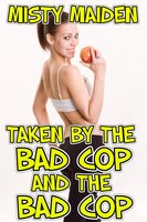 Taken by the bad cop and the bad cop - Misty Maiden