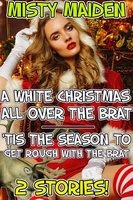 A white Christmas all over the brat/'Tis the season to get rough with the brat - Misty Maiden