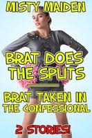 Brat does the splits/Brat taken in the confessional - Misty Maiden