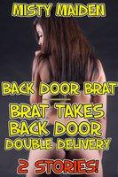 Back door brat/Brat takes back door double delivery: 2 stories! - Misty Maiden