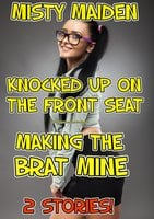 Knocked up on the front seat/Making the brat mine - Misty Maiden