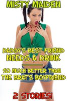 Daddy's Best Friend Needs a Drink/So Much Better than the Brat's Boyfriend - Misty Maiden