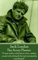 """The Acorn Planter: """"A man with a club bat is a law-maker, a man to be obeyed, but not necessarily conciliated."""" - Jack London"""