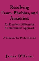 Resolving, Fears, Phobias, and Anxieties A Manual for Professionals - James O'Heare