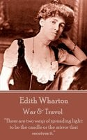 """War & Travel: """"There are two ways of spreading light: to be the candle or the mirror that receives it."""" - Edith Wharton"""