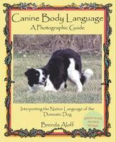 Canine Body Language A Photographic Guide - Brenda Aloff