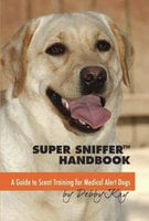Super Sniffer Handbook: A Guide To Scent Training For Medical Alert Dogs - Debby Kay