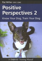 Positive Perspectives 2 KNOW YOUR DOG TRAIN YOUR DOG - Pat Miller