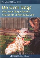 Do Over Dogs GIVE YOUR DOG A SECOND CHANCE FOR A FIRST CLASS LIFE - Pat Miller