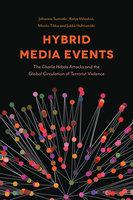 Hybrid Media Events: The Charlie Hebdo Attacks and the Global Circulation of Terrorist Violence - Minttu Tikka, Johanna Sumiala, Katja Valaskivi, Jukka Huhtamäki
