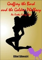 Geoffrey the Bard and the Golden Phallacy An Erotic Fairy Tale - Elliot Silvestri