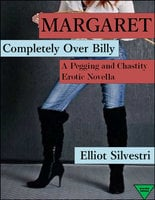 Margaret Completely Over Billy A Pegging and Chastity Erotic Novella - Elliot Silvestri