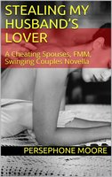 Stealing My Husband's Lover A Cheating Spouses, FMM, Swinging Couples Erotic Story - Persephone Moore