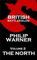 British Battlefields: Volume 2 - The North : Battles That Changed The Course Of British History - Phillip Warner