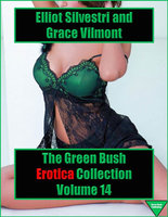 The Green Bush Erotica Collection Volume 14 - Elliot Silvestri, Grace Vilmont