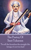 """The Poetry Of Sant Tukaram - """"For all the boredom the straight life brings, it's not too bad"""" - Sant Tukaram"""