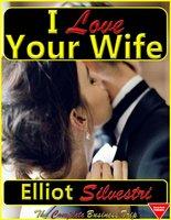 I Love Your Wife - Elliot Silvestri
