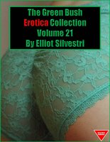 The Green Bush Erotica Collection Volume 21 - Elliot Silvestri