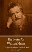 """The Poetry Of William Morris: """"The reward of labour is life. Is that not enough?"""" - William Morris"""