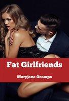 Fat Girlfriends - Maryjane Ocampo