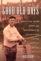The Good Old Days - Rick Spleen