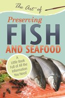 The Art of Preserving Fish and Seafood - Atlantic Publishing Group Atlantic Publishing Group