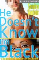 He Doesn't Know I'm Black - A Sexy Interracial Erotic Romance Short Story from Steam Books - Sandra Sinclair, Steam Books