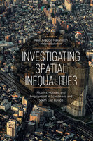 Investigating Spatial Inequalities: Mobility, Housing and Employment in Scandinavia and South-East Europe - Helena Bohman, Peter Gladoić Håkansson