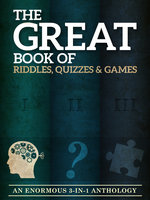 The Great Book of Riddles, Quizzes and Games: An Enormous Three-in-One Anthology - Peter Keyne