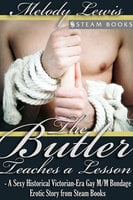 The Butler Teaches a Lesson - A Sexy Historical Victorian-Era Gay M/M Bondage Erotic Story from Steam Books - Steam Books, Melody Lewis