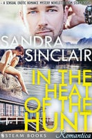 In the Heat of the Hunt - A Sensual Erotic Romance Mystery Novelette from Steam Books - Sandra Sinclair, Steam Books