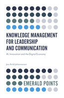 Knowledge Management for Leadership and Communication: AI, Innovation and the Digital Economy - Jon-Arild Johannessen