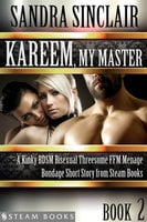 Kareem, My Master - A Kinky BDSM Bisexual Threesome FFM Menage Bondage Short Story from Steam Books
