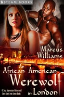 An African American Werewolf in London - A Sexy Supernatural Interracial Short Story from Steam Books - Marcus Williams, Steam Books
