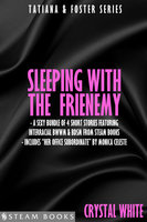 Sleeping With the Frienemy - A Sexy Bundle of 4 Short Stories Featuring Interracial BWWM & BDSM From Steam Books - Steam Books, Crystal White, Monica Celeste