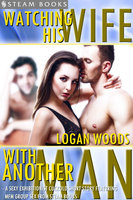 Watching His Wife With Another Man - A Sexy Exhibitionist Cuckold Short Story Featuring MFM Group Sex from Steam Books - Steam Books, Logan Woods