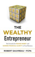 The Wealthy Entrepreneur: The Formula for Making Money and Gaining Financial Clarity in Your Business - Robert Gauvreau