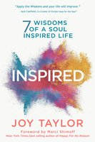 INSPIRED: 7 Wisdoms of a Soul Inspired Life - Joy Taylor