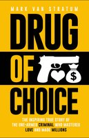 Drug of Choice: The Inspiring True Story Of The One-Armed Criminal Who Mastered Love And Made Millions - Mark Van Stratum