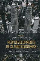 New Developments in Islamic Economics: Examples from Southeast Asia - Asmak Ab Rahman