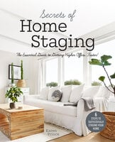 Secrets of Home Staging - The Essential Guide to Getting Higher Offers Faster - Karen Prince
