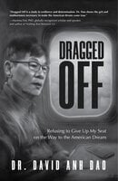 Dragged Off: Refusing to Give Up My Seat on the Way to the American Dream (Social Injustice and Racism in America) - David Dao
