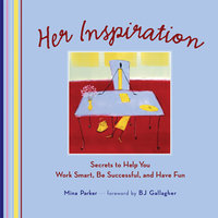 Her Inspiration - Secrets to Help You Work Smart, Be Successful, and Have Fun - Mina Parker