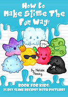 How To Make Slime The Fun Way: Book For Kids - Natalie Fleming